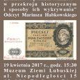 """Mamy zaszczyt zaprosić na odczyt Pana Mariusza Habkowskiego na temat """"Fałszerstwa polskich banknotów w przekroju historycznym i sposoby ich wykrywania"""", który odbędzie się w dniu 19 Kwietnia 2017 r. o […]"""