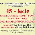 Serdecznie zapraszamy na wystawęz okazji Jubileuszu 45-lecia jasielskich numizmatyków. Uroczyste otwarcie wystawy w dniu 6 lipca 2018 r. o godz. 17:00. Muzeum Regionalnym w Jaśle,ul. Stanisława Kadyiego 11, 38-200 Jasło